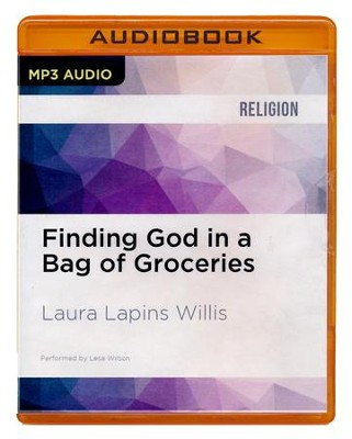 Finding God in a Bag of Groceries: Sharing Food, Discovering Grace - unabridged audio book on MP3-CD  -     Narrated By: Lesa Wilson     By: Laura Lapins Willis