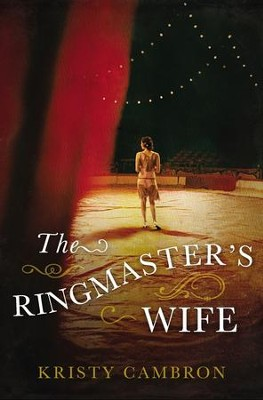 The Ringmaster's Wife - eBook  -     By: Kristy Cambron