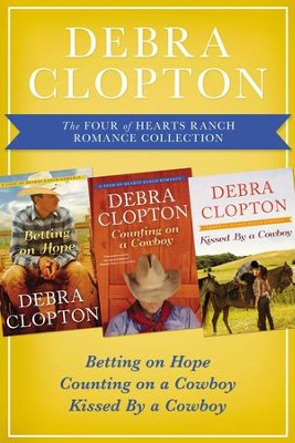 The Four of Hearts Ranch Romance Collection: Betting on Hope, Counting on a Cowboy, and Kissed by a Cowboy / Digital original - eBook  -     By: Debra Clopton