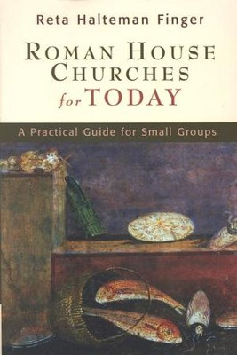 Roman House Churches for Today: A Practical Guide for Small Groups  -     By: Reta Halteman Finger