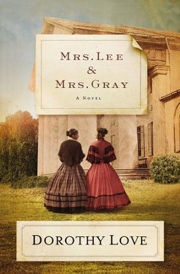 Mrs. Lee and Mrs. Gray: A Novel - eBook  -     By: Dorothy Love