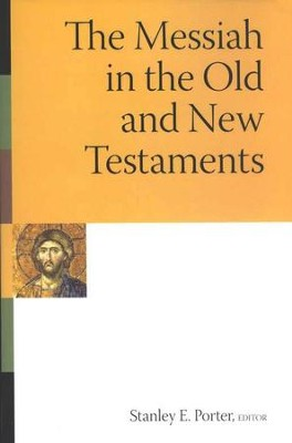 The Messiah in the Old and New Testaments  -     Edited By: Stanley E. Porter