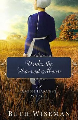 Under the Harvest Moon: An Amish Harvest Novella / Digital original - eBook  -     By: Beth Wiseman