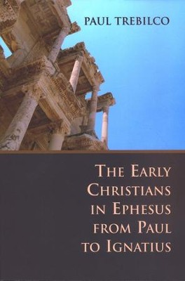 The Early Christians in Ephesus from Paul to Ignatius  -     By: Paul Trebilco
