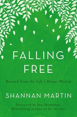 Falling Free: Rescued from the Life I Always Wanted - eBook  -     By: Shannan Martin, Jen Hatmaker