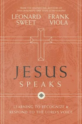 Jesus Speaks: Learning to Recognize and Respond to the Lord's Voice - eBook  -     By: Leonard Sweet, Frank Viola