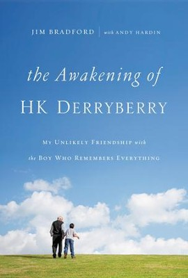 The Awakening of H.K. Derryberry: My Unlikely Friendship with the Boy Who Remembers Everything - eBook  -     By: Jim Bradford, Andy Hardin