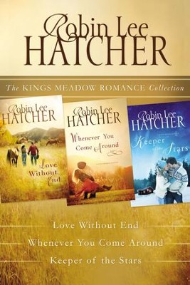 The King's Meadow Romance Collection: Love without End, Whenever You Come Around, and Keeper of the Stars / Digital original - eBook  -     By: Robin Hatcher