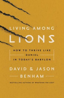 Living Among Lions: How to Thrive like Daniel in Today's Babylon - eBook  -     By: David Benham, Jason Benham