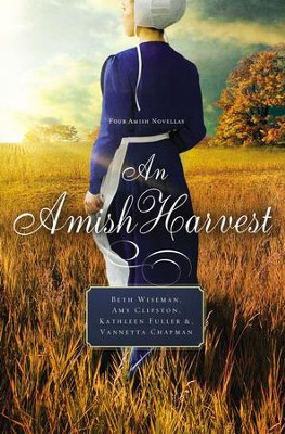 An Amish Harvest: Four Novellas - eBook  -     By: Beth Wiseman, Amy Clipston, Kathleen Fuller, Vannetta Chapman