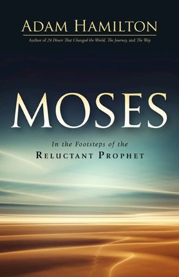 Moses: In the Footsteps of the Reluctant Prophet  -     By: Adam Hamilton