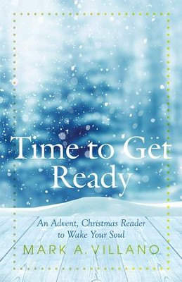 Time to Get Ready: An Advent, Christmas Reader to Wake Your Soul - eBook  -     By: Mark A. Villano