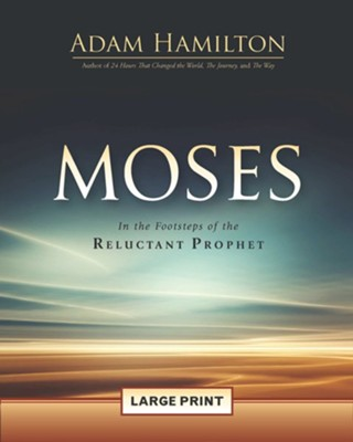 Moses: In the Footsteps of the Reluctant Prophet, Large Print  -     By: Adam Hamilton