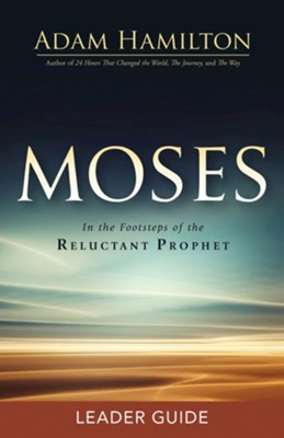 Moses: In the Footsteps of the Reluctant Prophet - Leader Guide  -     By: Adam Hamilton