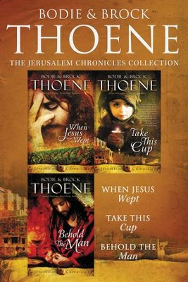 The Jerusalem Chronicles: When Jesus Wept, Take This Cup, Behold the Man / Digital original - eBook  -     By: Bodie Thoene, Brock Thoene