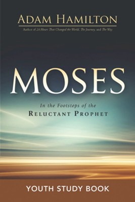 Moses: In the Footsteps of the Reluctant Prophet - Youth Study Book  -     By: Adam Hamilton, Josh Tinley
