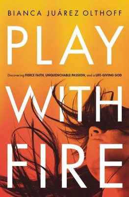 Play With Fire: Discovering Fierce Faith, Unquenchable Passion and a Life-Giving God - eBook  -     By: Bianca Juarez Olthoff
