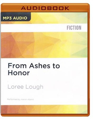 #1: From Ashes to Honor - unabridged audio book on CD  -     Narrated By: Aaron Abano     By: Loree Lough
