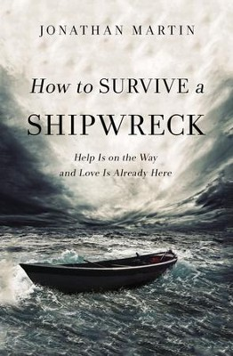 How to Survive a Shipwreck: Help Is On the Way and Love Is Already Here - eBook  -     By: Jonathan Martin