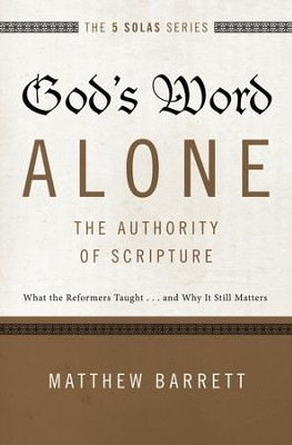 God's Word Alone--The Authority of Scripture: What the Reformers Taught...and Why It Still Matters - eBook  -     By: Matthew Barrett