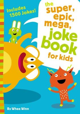 The Super, Epic, Mega Joke Book for Kids - eBook  -     By: Whee Winn