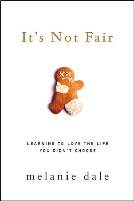 It's Not Fair: Learning to Love the Life You Didn't Choose - eBook  -     By: Melanie Dale