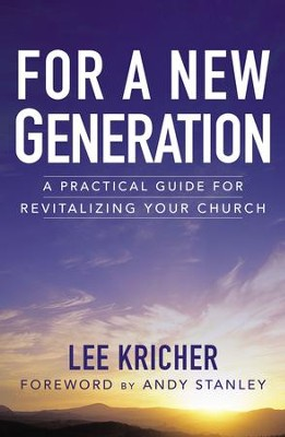For a New Generation: A Practical Guide for Revitalizing Your Church - eBook  -     By: Lee D. Kricher, Andy Stanley
