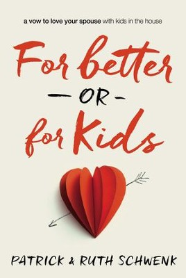 For Better or For Kids: A Vow to Love Your Spouse with Kids in the House - eBook  -     By: Patrick Schwenk, Ruth Schwenk