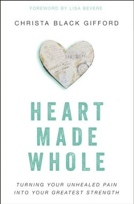 Heart Made Whole: Turning Your Unhealed Pain into Your Greatest Strength - eBook  -     By: Christa Black Gifford, Lisa Bevere