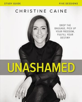 Unashamed Study Guide: Drop the Baggage, Pick up Your Freedom, Fulfill Your Destiny - eBook  -     By: Christine Caine
