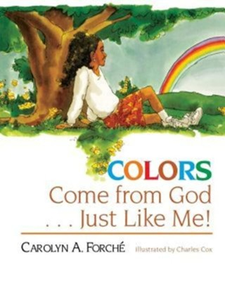Colors Come from God . . . Just Like Me!  -     By: Carolyn A. Forche