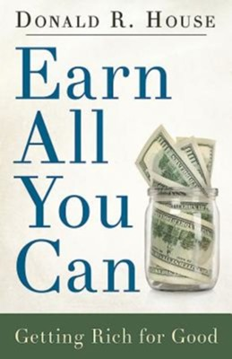 Earn All You Can: Getting Rich for Good  -     By: Donald R. House