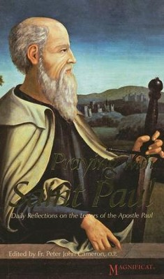 Praying with St. Paul: Daily Reflections on the Life of the Apostle Paul  -     Edited By: Peter John Cameron     By: Peter John Cameron(Editor)