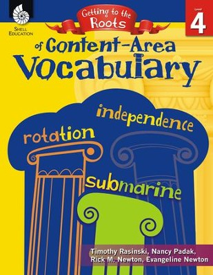 Getting to the Roots of Content-Area Vocabulary, Level 4  -     By: Timothy Rasinski, Nancy Padac, Rick M. Newton