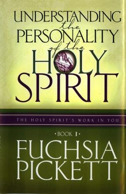 Understanding the Personality of the Holy Spirit: The Holy Spirit's Work in You - eBook  -     By: Fuchsia Pickett
