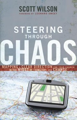 Steering Through Chaos: Mapping a Clear Direction for Your Church in the Midst of Transition and Change - eBook  -     By: Scott Wilson, Leonard Sweet