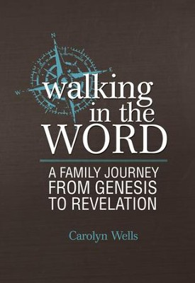 Walking in the Word: A Family Journey From Genesis to Revelation - eBook  -     By: Carolyn Wells