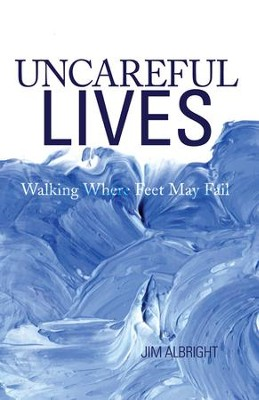 Uncareful Lives: Walking Where Feet May Fail - eBook  -     By: Jim Albright