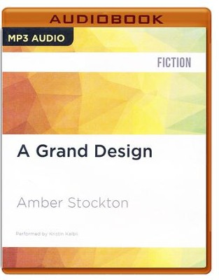 #20: A Grand Design - unabridged audio book on CD  -     Narrated By: Kristin Kalbli     By: Amber Stockton