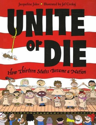 Unite or Die: How Thirteen States Became a Nation   -     By: Jacqueline Jules