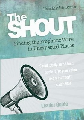 The Shout Leader Guide: Finding the Prophetic Voice in Unexpected Places - eBook  -     By: Hannah Adair Bonner