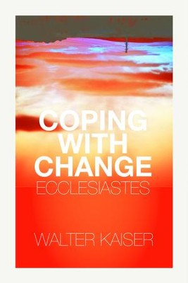 Coping With Change - Ecclesiastes - eBook  -     By: Walter C. Kaiser Jr.