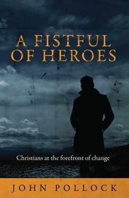 Fistful Of Heroes, A: Christians at the Forefront of Change - eBook  -     By: John Pollock