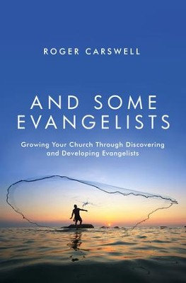And Some Evangelists: Growing Your Church Through Discovering and Developing Evangelists - eBook  -     By: Roger Carswell