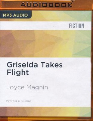 Griselda Takes Flight, Bright's Pond Series #3 -  Unabridged Audiobook on MP3-CD  -     Narrated By: Kate Udall     By: Joyce Magnin