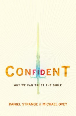 Confident: Why we can trust the Bible - eBook  -     By: Michael A. Ovey, Daniel Strange