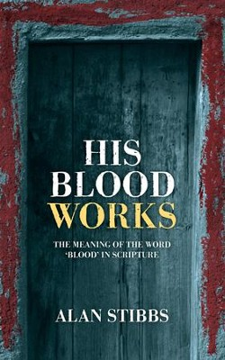 His Blood Works: The Meaning of the Word 'blood' in Scripture - eBook  -     By: Alan Stibbs