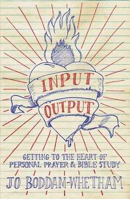 Input-Output: Getting to the Heart of Personal Prayer and Bible Study - eBook  -     By: Jo Boddam-Whetham