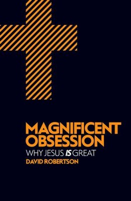 Magnificent Obsession: Why Jesus is Great - eBook  -     By: David Robertson