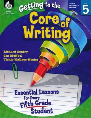Getting to the Core of Writing: Essential Lessons for Every Fifth Grade Student  -     By: Richard Gentry, Jan McNeal